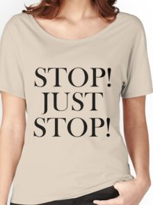STOP! JUST STOP! Women's Relaxed Fit T-Shirt