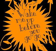 Wake me up before you Go Go by awakuroi