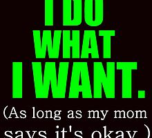 I DO WHAT I WANT. (AS LONG AS MY MOM SAYS IT'S OKAY) by Divertions