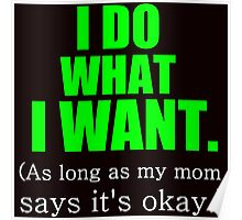 I DO WHAT I WANT. (AS LONG AS MY MOM SAYS IT'S OKAY) Poster
