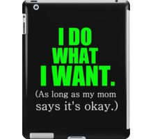 I DO WHAT I WANT. (AS LONG AS MY MOM SAYS IT'S OKAY) iPad Case/Skin