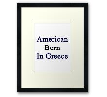 American Born In Greece  Framed Print