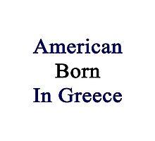 American Born In Greece  Photographic Print
