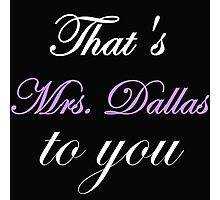 THAT'S MRS. DALLAS TO YOU Photographic Print