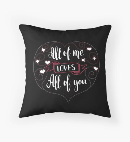 All of me loves all of you. Love quote for Valentine`s day. Black background. Throw Pillow