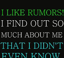 I LIKE RUMORS! I FIND OUT SO MUCH ABOUT ME by Divertions