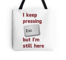 I Keep Pressing The Escape Key But I'm Still Here Tote Bag