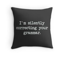 I'm Silently Correcting Your Grammar. Throw Pillow