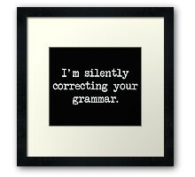 I'm Silently Correcting Your Grammar. Framed Print