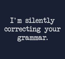 I'm Silently Correcting Your Grammar. by TheShirtYurt