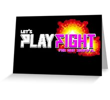 PLAYFIGHT: Fight For Honor Greeting Card