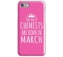 THE BEST CHEMISTS ARE BORN IN MARCH iPhone Case/Skin