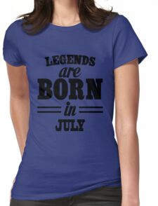 Legends are born in JULY Womens Fitted T-Shirt