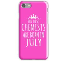 THE BEST CHEMISTS ARE BORN IN JULY iPhone Case/Skin