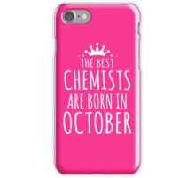 THE BEST CHEMISTS ARE BORN IN OCTOBER iPhone Case/Skin