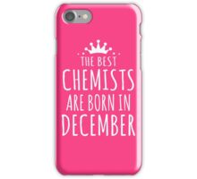 THE BEST CHEMISTS ARE BORN IN DECEMBER iPhone Case/Skin