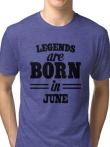 Legends are born in JUNE Tri-blend T-Shirt