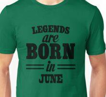 Legends are born in JUNE Unisex T-Shirt