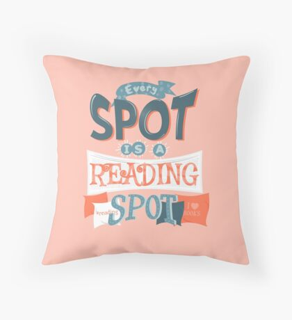 Every spot is a reading spot Throw Pillow