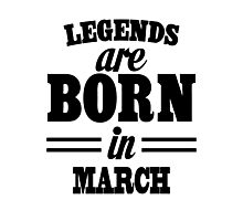 Legends are born in MARCH Photographic Print