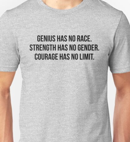 Genius has no race Strength has no gender Courage has no limit #StrengthHasNoGender  Unisex T-Shirt