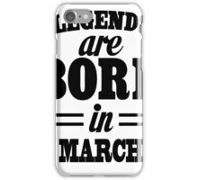Legends are born in MARCH iPhone Case/Skin