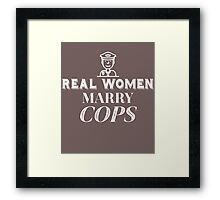 Real Women Marry Cops  Framed Print