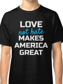 Womens March; Love not Hate Makes America Great Classic T-Shirt