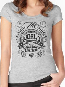The World Belongs To Those Who Dream Women's Fitted Scoop T-Shirt
