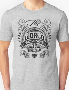 The World Belongs To Those Who Dream Unisex T-Shirt