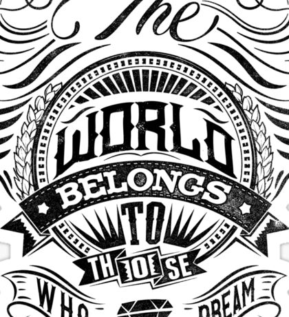 The World Belongs To Those Who Dream Sticker