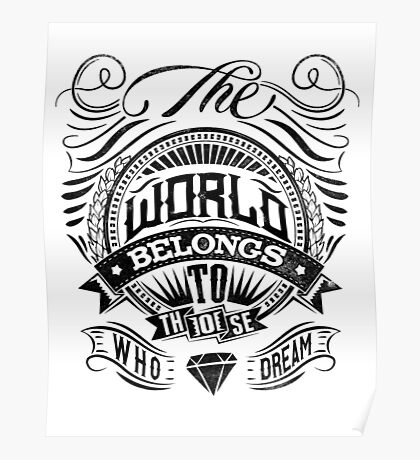 The World Belongs To Those Who Dream Poster