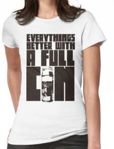 Everythings Better With A Full Can Womens Fitted T-Shirt