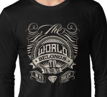 The World Belongs To Those Who Dream - White Ink Long Sleeve T-Shirt