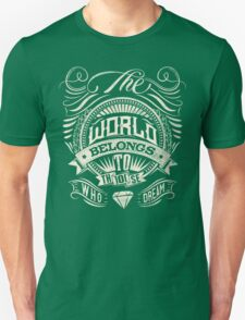 The World Belongs To Those Who Dream - White Ink Unisex T-Shirt