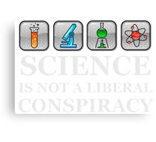 SCIENCE IS NOT A LIBERAL CONSPIRACY Canvas Print