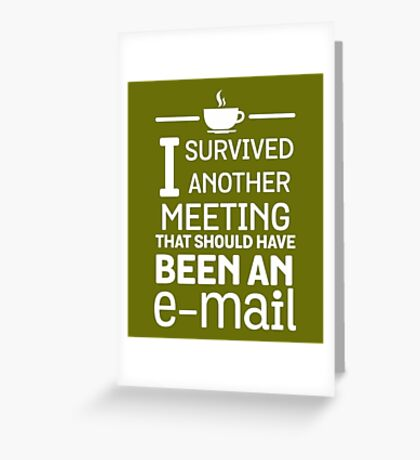 Survived Meeting Should Have Been Email  Greeting Card