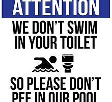 Hilarious 'Don't Pee In Our Pool, We won't swim in your toilet' Warning Sign for the Pool by Albany Retro