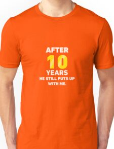 After 10 Years He Still Puts Up With Me. Unisex T-Shirt