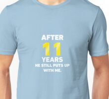 After 11 Years He Still Puts Up With Me. Unisex T-Shirt