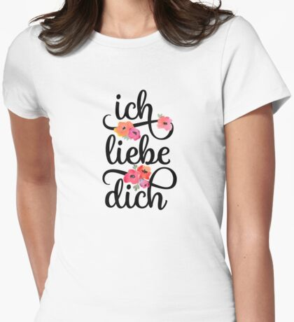 German Ich Liebe Dich I Love You Floral Typography Womens Fitted T-Shirt