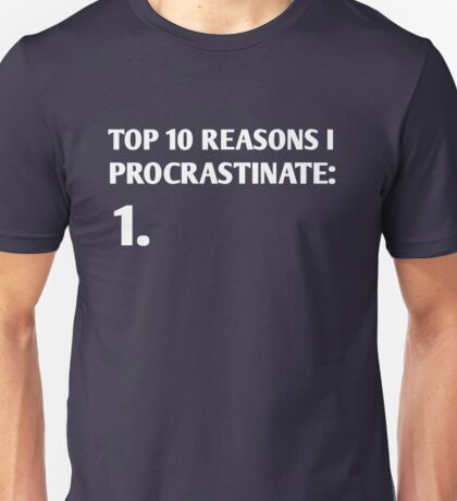 Top 10 reasons I procrastinate Unisex T-Shirt