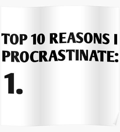 Top 10 reasons I procrastinate Poster