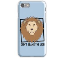 DON'T BLAME THE LION iPhone Case/Skin