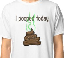 I Pooped Today Classic T-Shirt