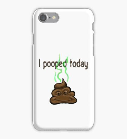 I Pooped Today iPhone Case/Skin