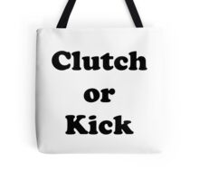 Clutch or Kick  Tote Bag