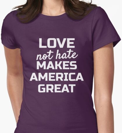 Love Not Hate Makes America Great; Womens March Washington Womens Fitted T-Shirt
