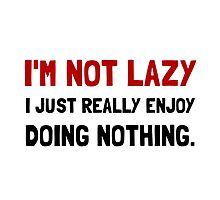 I Am Not Lazy by TheBestStore