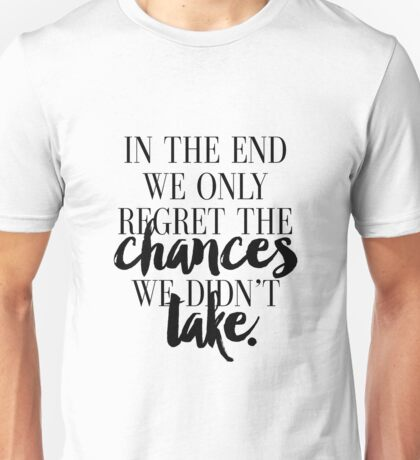 Modern Home Decor, Wall Art In The End We Only Regret The Chances We Didn't Take Print,Inspirational Quote Unisex T-Shirt